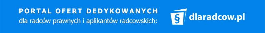 DlaRadcow.pl | Portal ofert dedykowanych dla radców prawnych i aplikantów radcowskich