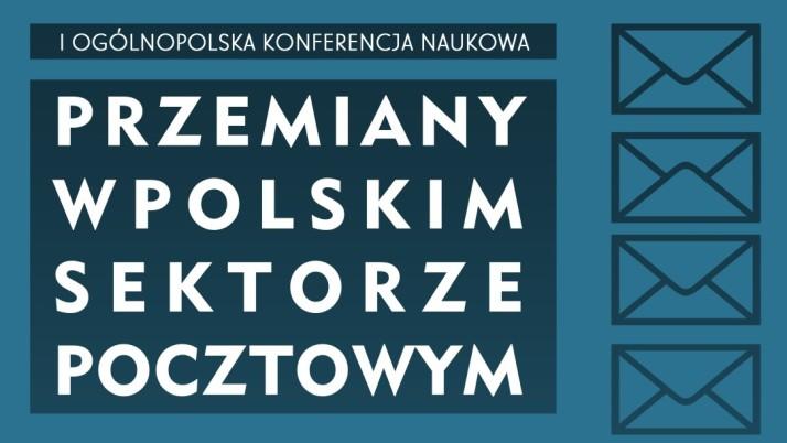 """I Ogólnopolska Konferencja Naukowa """"Przemiany w polskim sektorze pocztowym"""""""