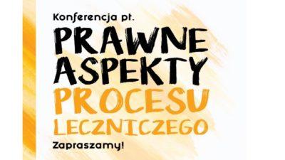 """Relacja z konferencji """"Prawne aspekty procesu leczniczego"""""""