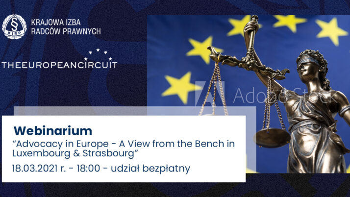 """Webinarium 18.03.2021 r. """"Advocacy in Europe – AView from the Bench in Luxembourg & Strasbourg"""""""