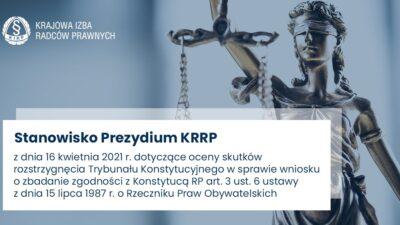 Stanowisko Prezydium KRRP zdnia 16 kwietnia 2021 r. dotyczące oceny skutków rozstrzygnięcia Trybunału Konstytucyjnego wsprawie wniosku ozbadanie zgodności zKonstytucją RP art. 3 ust. 6 ustawy zdnia 15 lipca 1987 r. oRzeczniku Praw Obywatelskich