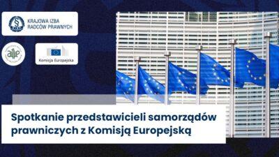 Praworządność głównym tematem spotkania przedstawicieli samorządów prawniczych iKomisji Europejskiej