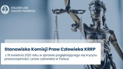 Stanowisko Komisji Praw Człowieka KRRP z16 kwietnia 2021 roku wsprawie pogłębiającego się kryzysu praworządności ipraw człowieka wPolsce