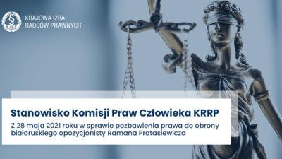 Stanowisko Komisji Praw Człowieka KRRP z28 maja 2021 roku wsprawie pozbawienia prawa doobrony białoruskiego opozycjonisty Ramana Pratasiewicza