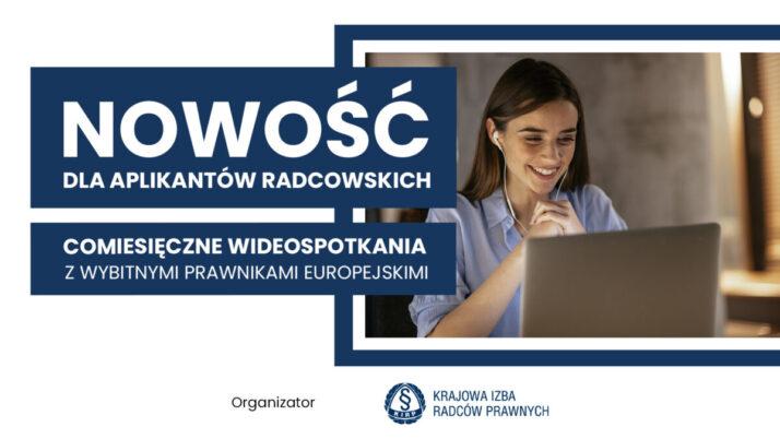 Inspirujące wykłady zwybitnymi prawnikami zagranicznymi – nowy cykl wideospotkań dla aplikantów radcowskich
