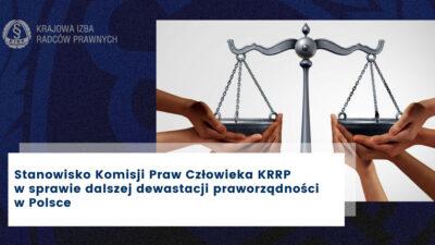 Stanowisko Komisji Praw Człowieka KRRP wsprawie dalszej dewastacji praworządności wPolsce