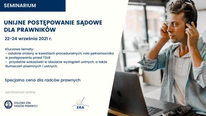 """Seminarium on-line """"Unijne postępowanie sądowe dla prawników"""" 22-24 września 2021"""