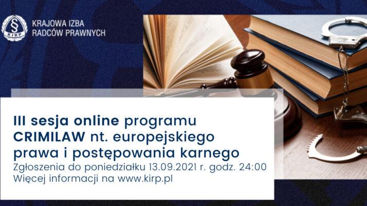 III sesja online programu CRIMILAW nt.europejskiego prawa ipostępowania karnego – zgłoszenia doponiedziałku 20.09.2021 r.