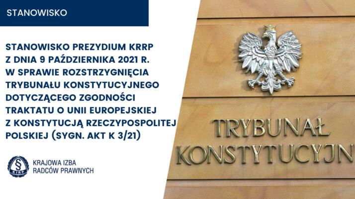 Stanowisko Prezydium KRRP zdnia 9 października 2021 r. wsprawie rozstrzygnięcia Trybunału Konstytucyjnego dot. zgodności Traktatu oUnii Europejskiej zKonstytucją Rzeczypospolitej Polskiej (sygn. akt K 3/21)